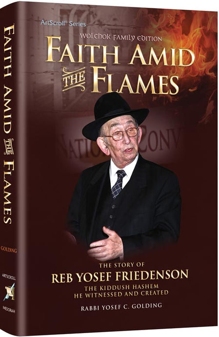 Faith Amid The Flames - The Story of Reb Yosef Friedenson – The Kiddush Hashem He Witnessed And Created