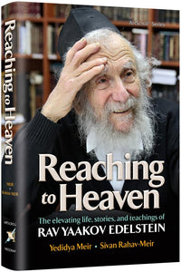 Reaching to Heaven - The elevating life, stories, and teachings of Rav Yaakov Edelstein