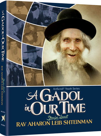 A Gadol In Our Time: Stories about Rav Aharon Leib Shteinman