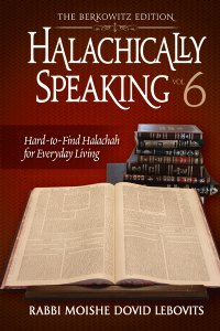 Halachically Speaking 6