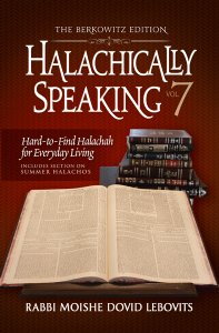 Halachically Speaking 7