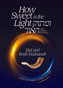 How Sweet is the Light - Umasok Ha'or - Elul and Rosh Hashanah