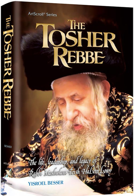 The Tosher Rebbe - The life, leadership, and legacy of Rabbi Meshulam Feish Halevi Lowy