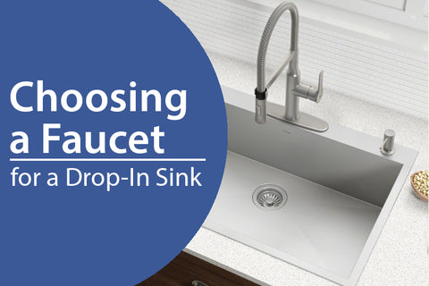 How to Find the Right Faucet for your Drop-In Kitchen Sink