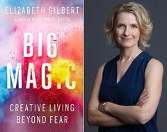 Elizabeth Gillbert Big Magic