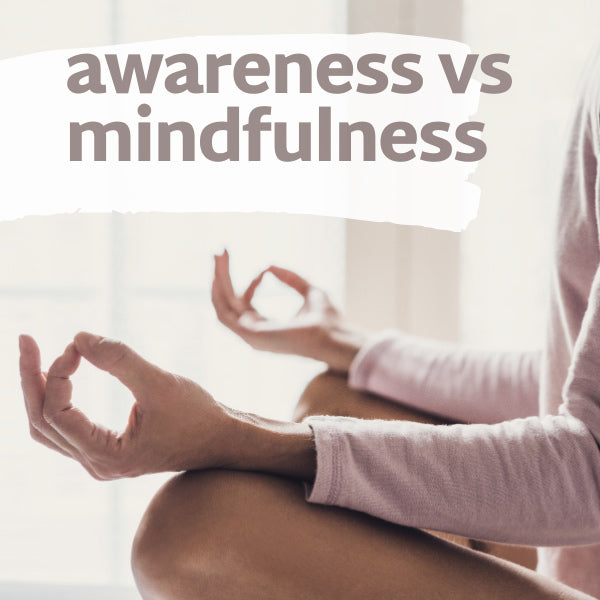 Difference between awareness and mindfulness