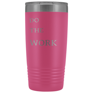 Do The Work | 20 Oz Tumbler Tumblers Pink