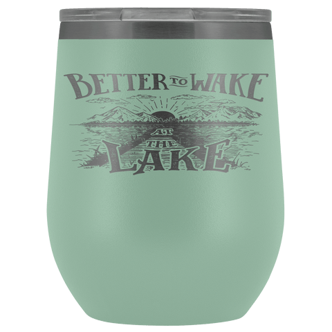 Better to Wake at the Lake | Wine Tumbler Wine Tumbler Teal
