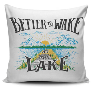 Better to Wake at the Lake Pillow Case