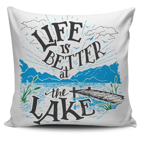 Life Is Better At The Lake Pillow Cover Pillow Case