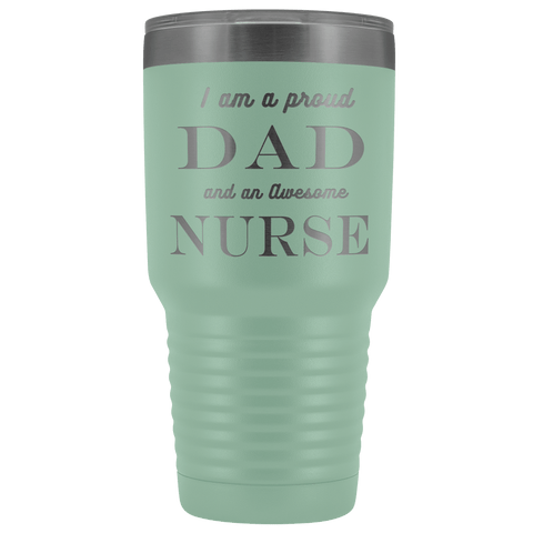 Proud Dad, Awesome Nurse Tumblers Teal