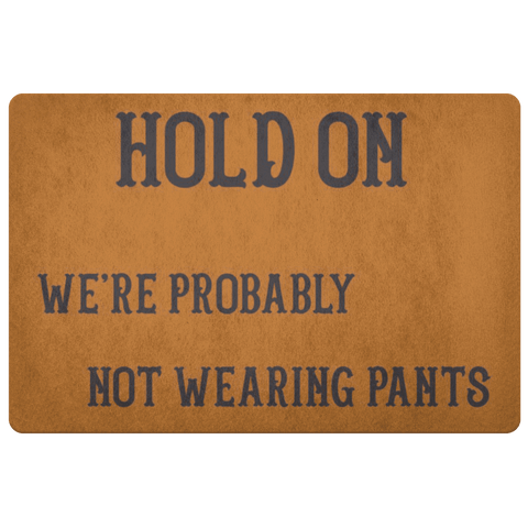 Image of Hold On We're Probably Not Wearing Pants, 4 Colors Doormat Burnt Orange