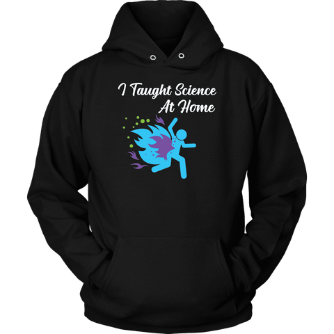 Image of I Taught Science at Home Funny Womens T-Shirt T-shirt Unisex Hoodie Black S