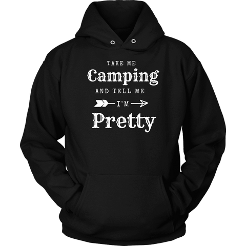 Image of Take Me Camping, Tell Me I'm Pretty Womens Shirt T-shirt Unisex Hoodie Black S
