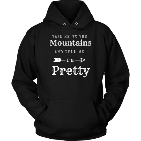 Take Me To The Mountains and Tell Me I'm Pretty T-shirt Unisex Hoodie Black S
