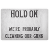 Hold On - We're Probably Cleaning Our Guns Doormat White