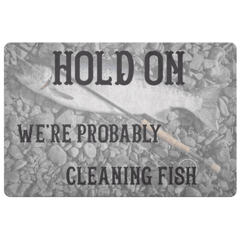 Hold On We're Probably Cleaning Fish Doormat 60