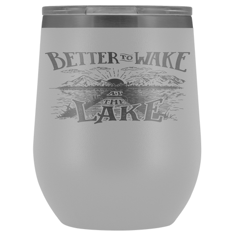 Better to Wake at the Lake | Wine Tumbler Wine Tumbler White