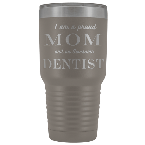 Proud Mom, Awesome Dentist Tumblers Pewter