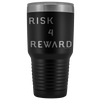 Risk 4 Reward | Try Things and Get Rewards | 30 oz Tumbler Tumblers Black