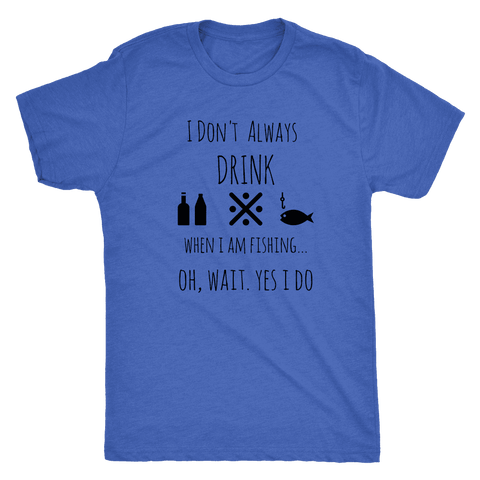 Drinking and Fishing, Yup T-shirt Next Level Mens Triblend Vintage Royal S
