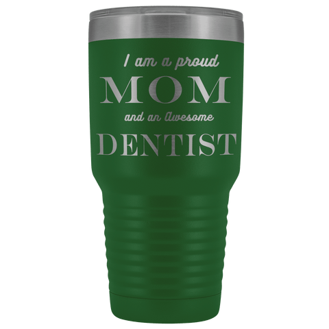Proud Mom, Awesome Dentist Tumblers Green