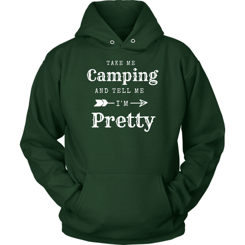 Image of Take Me Camping, Tell Me I'm Pretty Womens Shirt T-shirt Unisex Hoodie Dark Green S