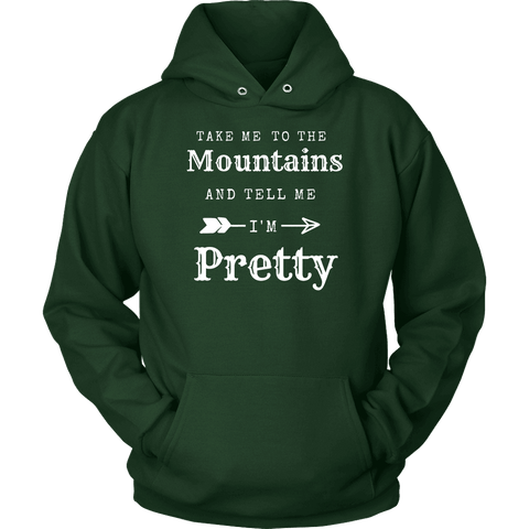 Take Me To The Mountains and Tell Me I'm Pretty T-shirt Unisex Hoodie Dark Green S