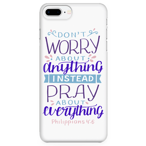 Don't Worry!, Philippians 4:6 Phone Cases iPhone 7 Plus/7s Plus/8 Plus