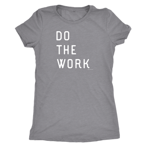 Image of Do The Work | Womens | White Print T-shirt Next Level Womens Triblend Heather Grey S
