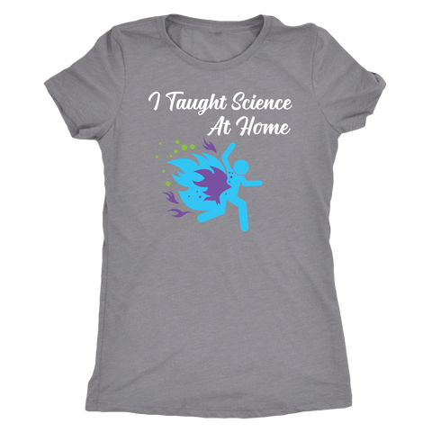 Image of I Taught Science at Home Funny Womens T-Shirt T-shirt Next Level Womens Triblend Heather Grey S