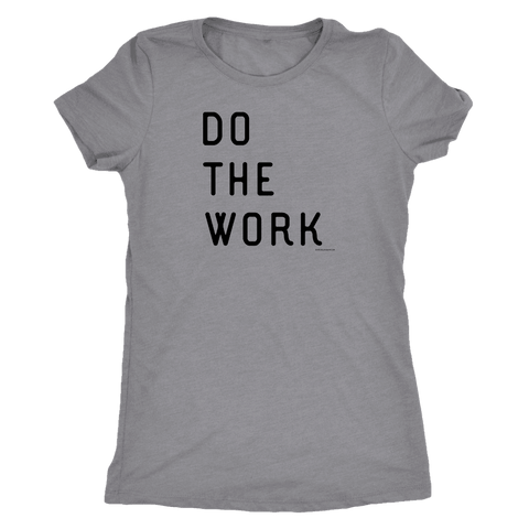 Image of Do The Work | Womens | Black Print T-shirt Next Level Womens Triblend Heather Grey S