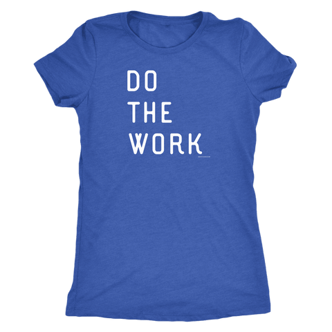 Image of Do The Work | Womens | White Print T-shirt Next Level Womens Triblend Vintage Royal S