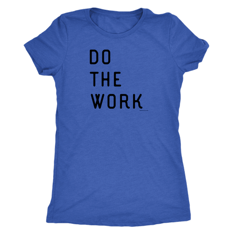 Image of Do The Work | Womens | Black Print T-shirt Next Level Womens Triblend Vintage Royal S