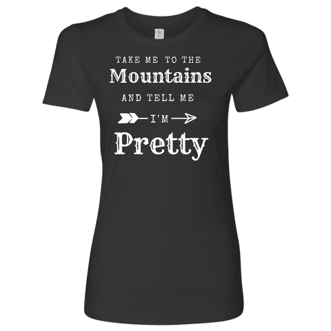 Take Me To The Mountains and Tell Me I'm Pretty T-shirt Next Level Womens Shirt Heavy Metal S