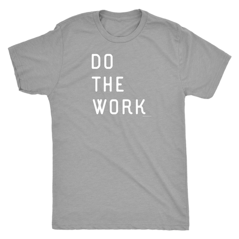 Image of Do The Work | Mens | White Print T-shirt Next Level Mens Triblend Premium Heather S