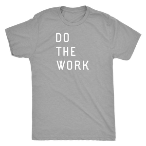 Do The Work | Mens | White Print T-shirt Next Level Mens Triblend Premium Heather S