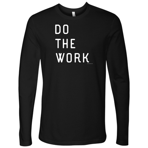Image of Do The Work | Mens | White Print T-shirt Next Level Mens Long Sleeve Black S