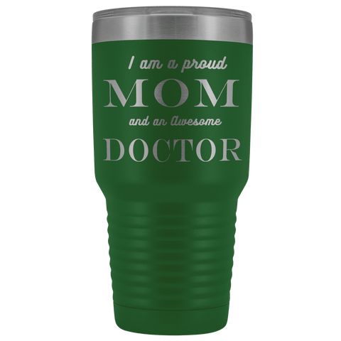 Proud Mom, Awesome Doctor Tumblers Green