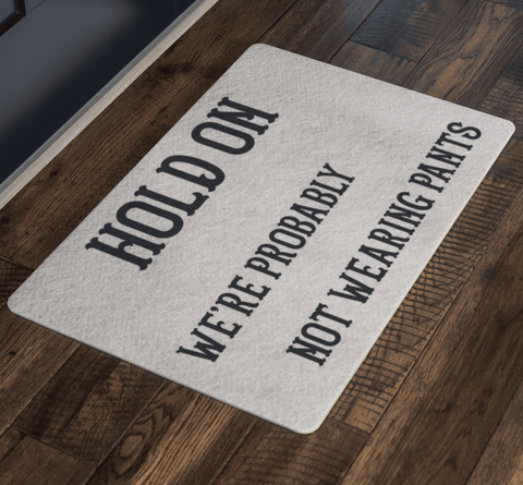 Hold On We're Probably Not Wearing Pants, 4 Colors Doormat