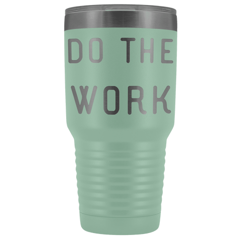 Do The Work | That Is The Secret Tumblers Teal