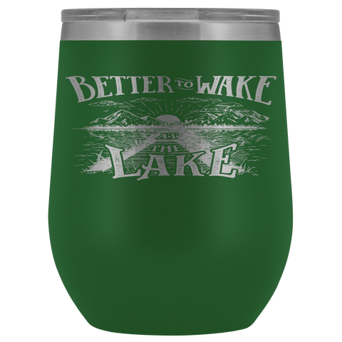 Better to Wake at the Lake | Wine Tumbler Wine Tumbler Green