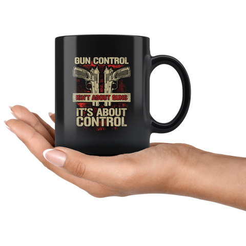 Gun Control is About Control | Black Mug