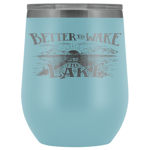 Better to Wake at the Lake | Wine Tumbler Wine Tumbler Light Blue
