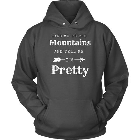 Take Me To The Mountains and Tell Me I'm Pretty T-shirt Unisex Hoodie Charcoal S