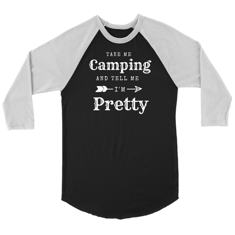 Image of Take Me Camping, Tell Me I'm Pretty Womens Shirt T-shirt Canvas Unisex 3/4 Raglan Black/White S