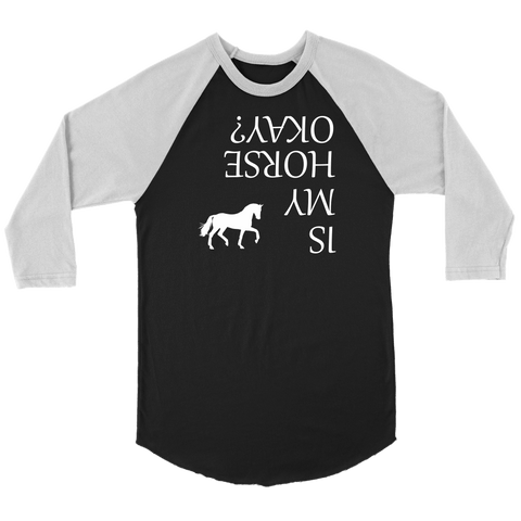Image of Is My Horse Okay? | Fun Shirts T-shirt Canvas Unisex 3/4 Raglan Black/White S