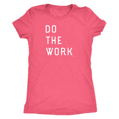 Image of Do The Work | Womens | White Print T-shirt Next Level Womens Triblend Vintage Light Pink S