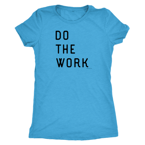 Image of Do The Work | Womens | Black Print T-shirt Next Level Womens Triblend Vintage Turquoise S