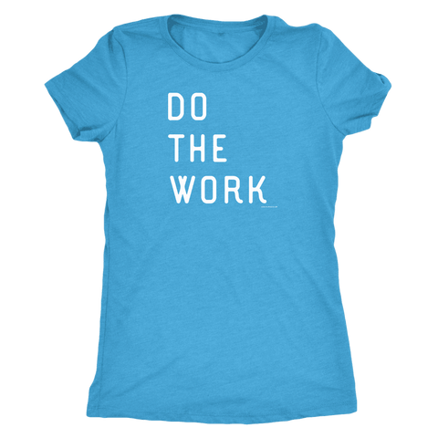 Image of Do The Work | Womens | White Print T-shirt Next Level Womens Triblend Vintage Turquoise S